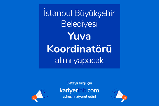 İstanbul Büyükşehir Belediyesi lisans mezunu yuva koordinatörü alacak. Detaylar kariyeribb.com'da!