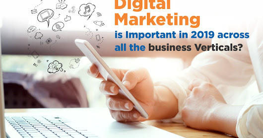 10 reason Why Digital Marketing is Important in 2019 across the all business Verticals?