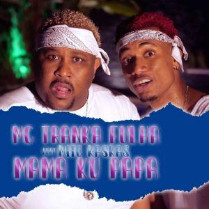 MC Tranka Fulha - Mama Ku Papa (feat. Mito Kaskas) 2021
