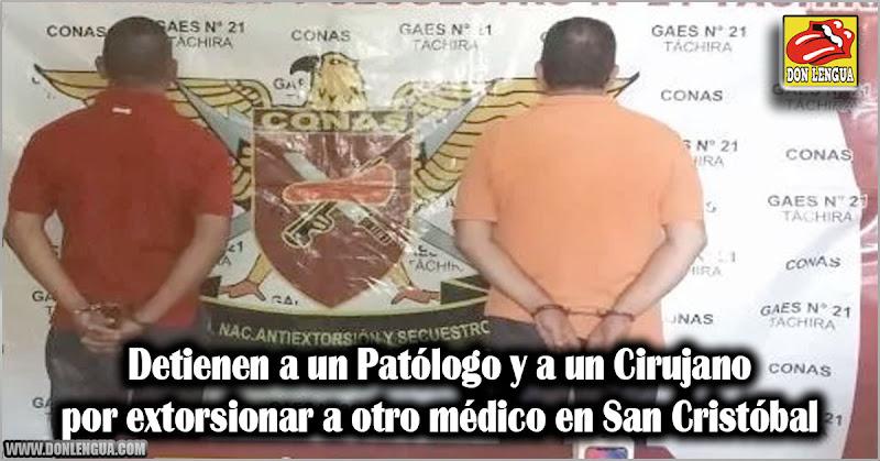 Detienen a un Patólogo y a un Cirujano por extorsionar a otro médico en San Cristóbal
