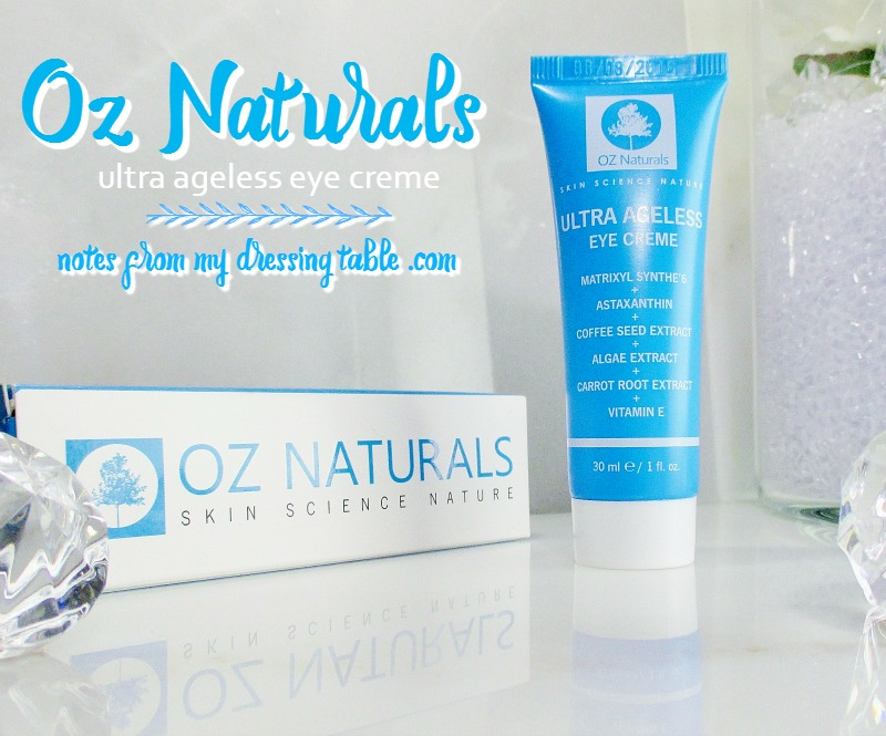 OZ Naturals Ultra Ageless Eye Cream Review - notesfrommydressingtable.com