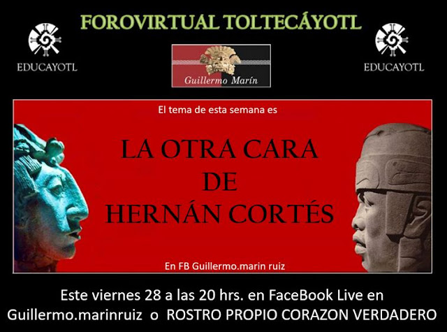 17 FORO VIRTUAL TOLTECÁYOTL <br>La otra cara de Hernán Cortés
