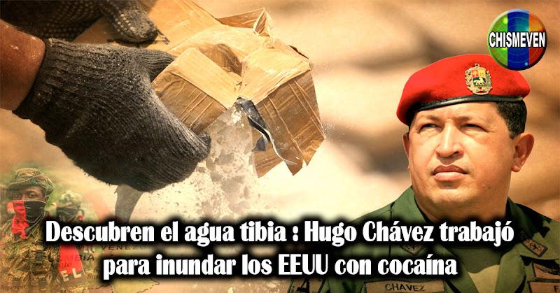 Descubren el agua tibia : Hugo Chávez trabajó para inundar los EEUU con cocaína