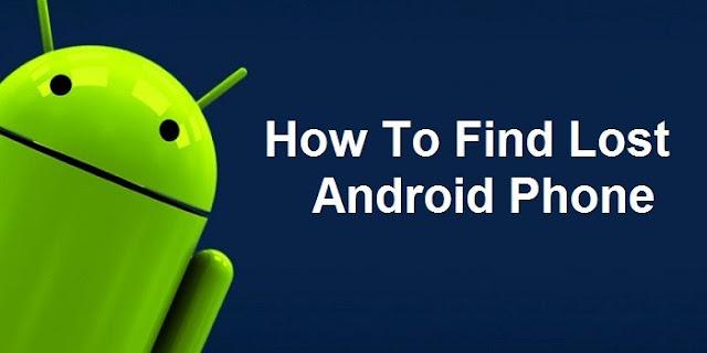 how to find lost android phone खो गया है एंड्रॉयड स्मार्टफोन तो यह है वापस पाने का उपाय