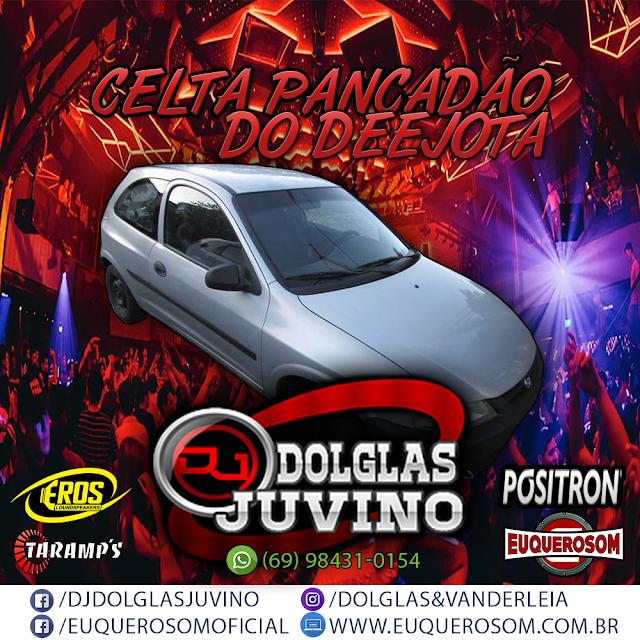CELTA PANCADÃO DO DEEJOTA VOL 01 - DJ DOLGLAS JUVINO TOCA DEEJOTA