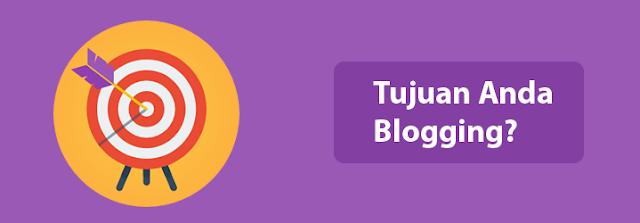 Nyatakan Dengan Jelas Tujuan Anda Blogging!