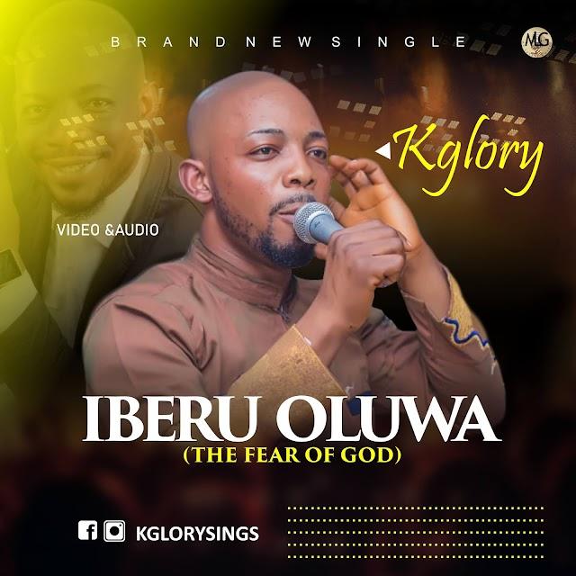 [Music + Video] Iberu Oluwa (The Fear Of God) - Kglory
