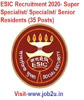 ESIC Recruitment 2020, Super Specialist, Specialist, Senior Residents (35 Posts)