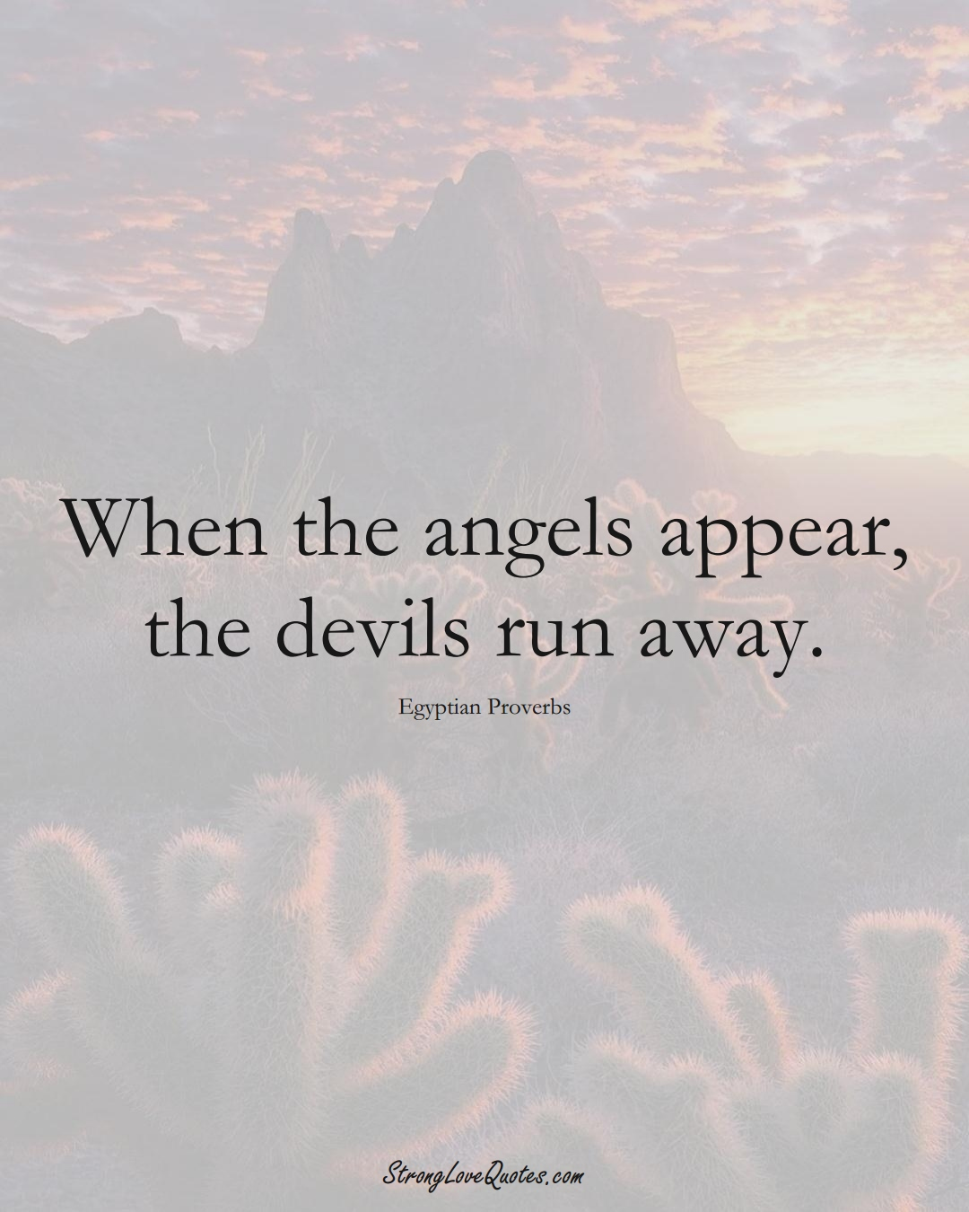 When the angels appear, the devils run away. (Egyptian Sayings);  #MiddleEasternSayings