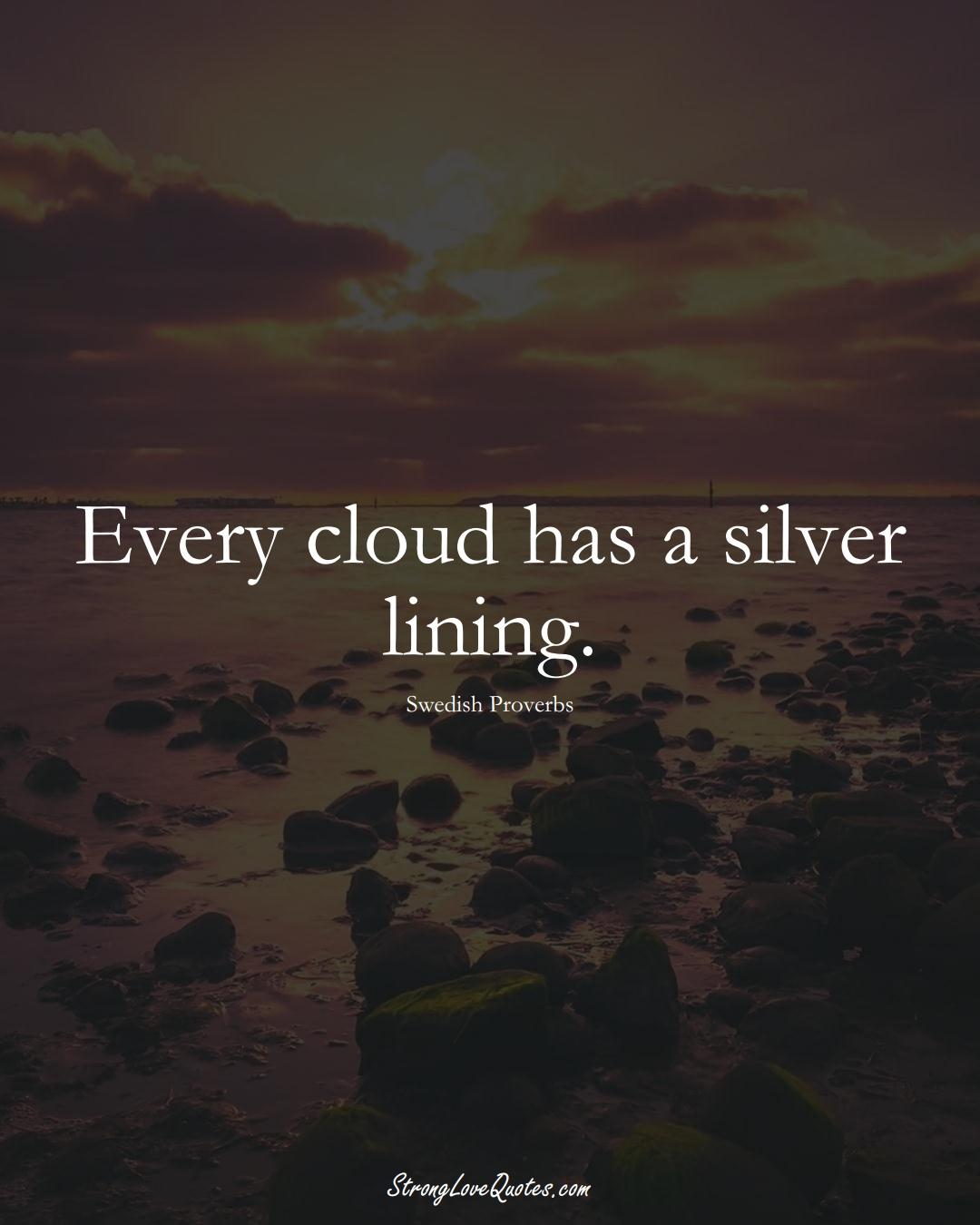 Every cloud has a silver lining. (Swedish Sayings);  #EuropeanSayings