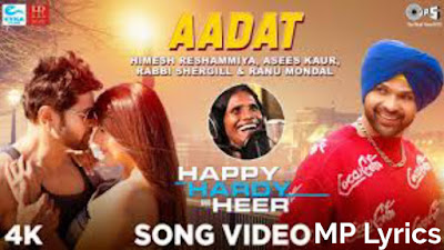 Aadat Lyrics Happy Hardy And Heer