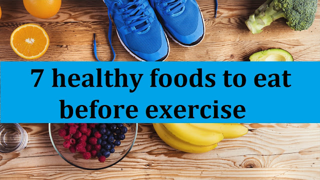 7 healthy foods to eat before exercise