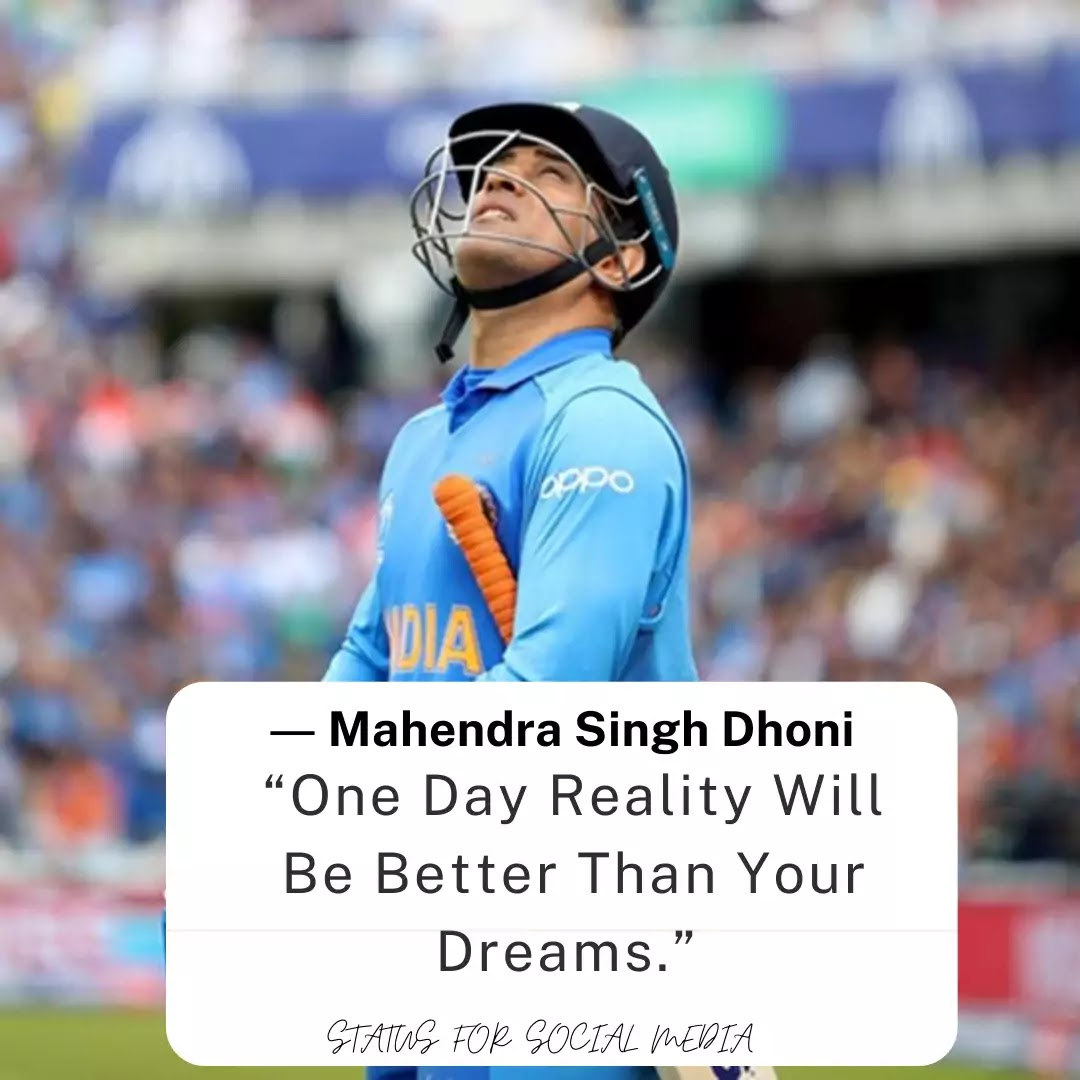 """One Day Reality Will Be Better Than Your Dreams."" ― M.S. Dhoni"