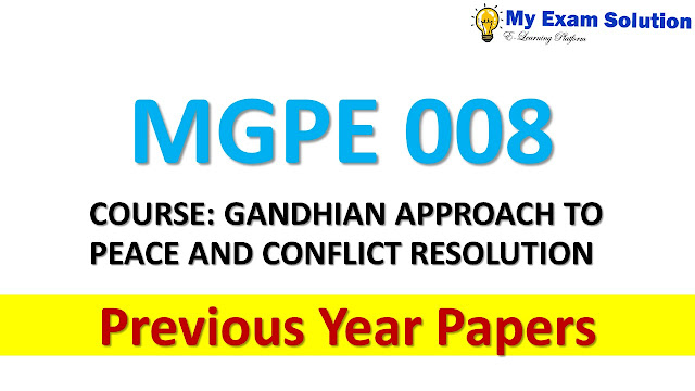 MGPE 008 COURSE: GANDHIAN APPROACH TO PEACE AND CONFLICT RESOLUTION Previous Year Papers