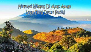 Nikmati Wisata Di Atas Awan Lewat Dieng Culture Festival  NIKMATI WISATA DI ATAS AWAN LEWAT DIENG CULTURE FESTIVAL
