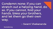 Stretch out a helping hand. Swami Vivekananda Quotes.