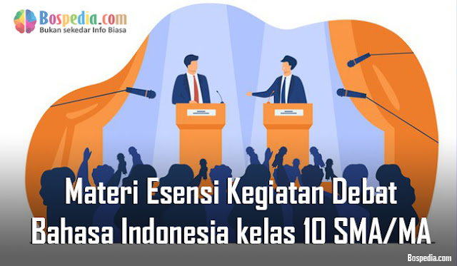 Materi Esensi Kegiatan Debat Mapel Bahasa Indonesia kelas 10 SMA/MA