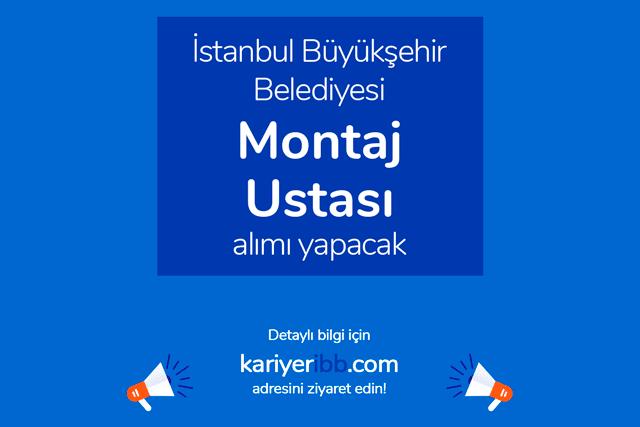 İstanbul Büyükşehir Belediyesi montaj ustası alımı yapacak. İBB Kariyer iş başvurusu hakkında detaylar kariyeribb.com'da!