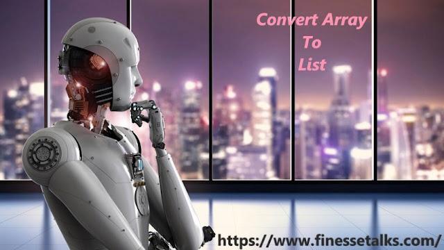 uipath convert array to list finesse talks