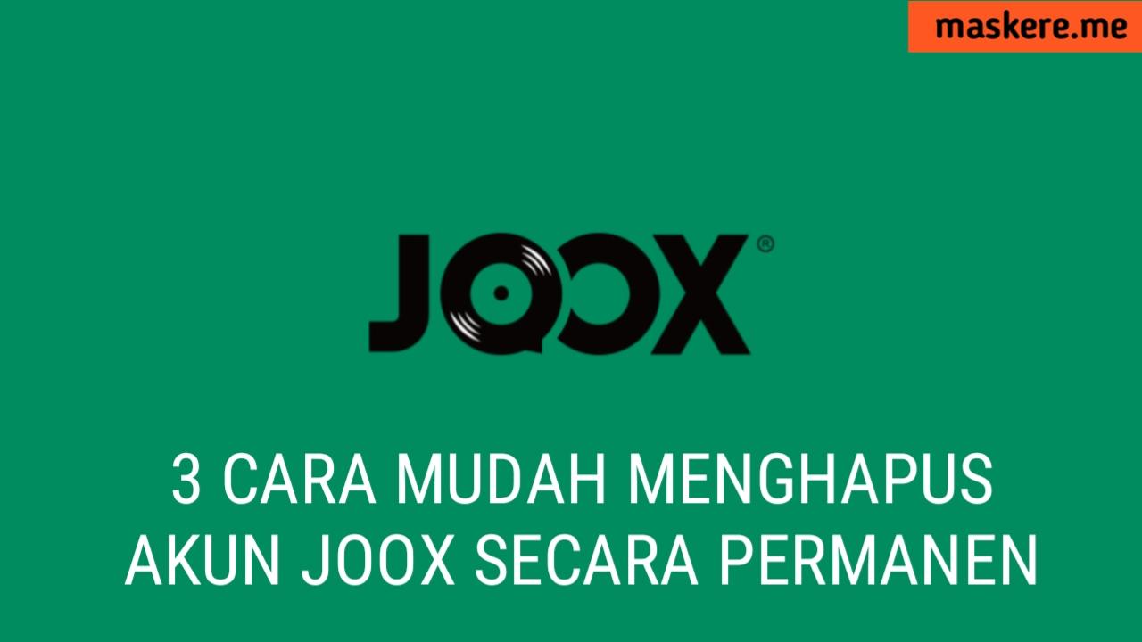 3 Cara Hapus Akun Joox Secara Permanen Dengan Mudah Maskere