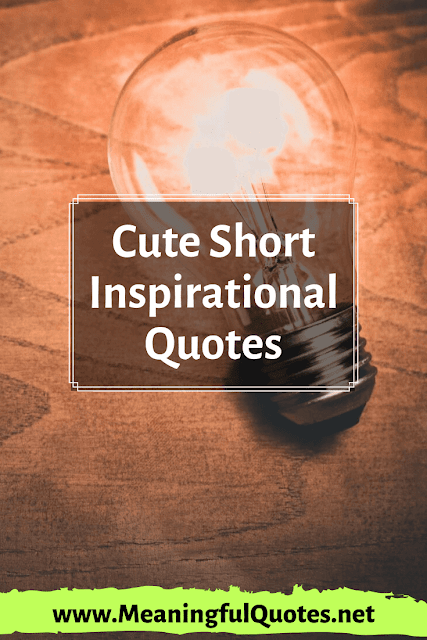 cute short inspirational quotes and sayings