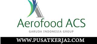 Lowongan Kerja SMA SMK D3 S1 Juni 2020 PT Aerofood Indonesia