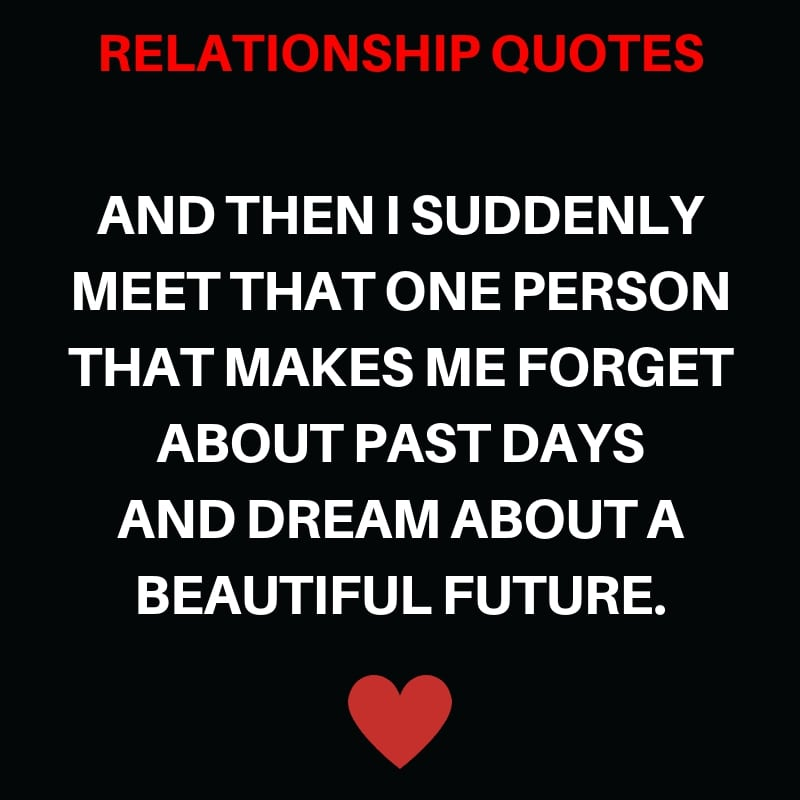 And then I suddenly Meet that one Person that Makes Me Forget About Past Days and Dream about a Beautiful Future.