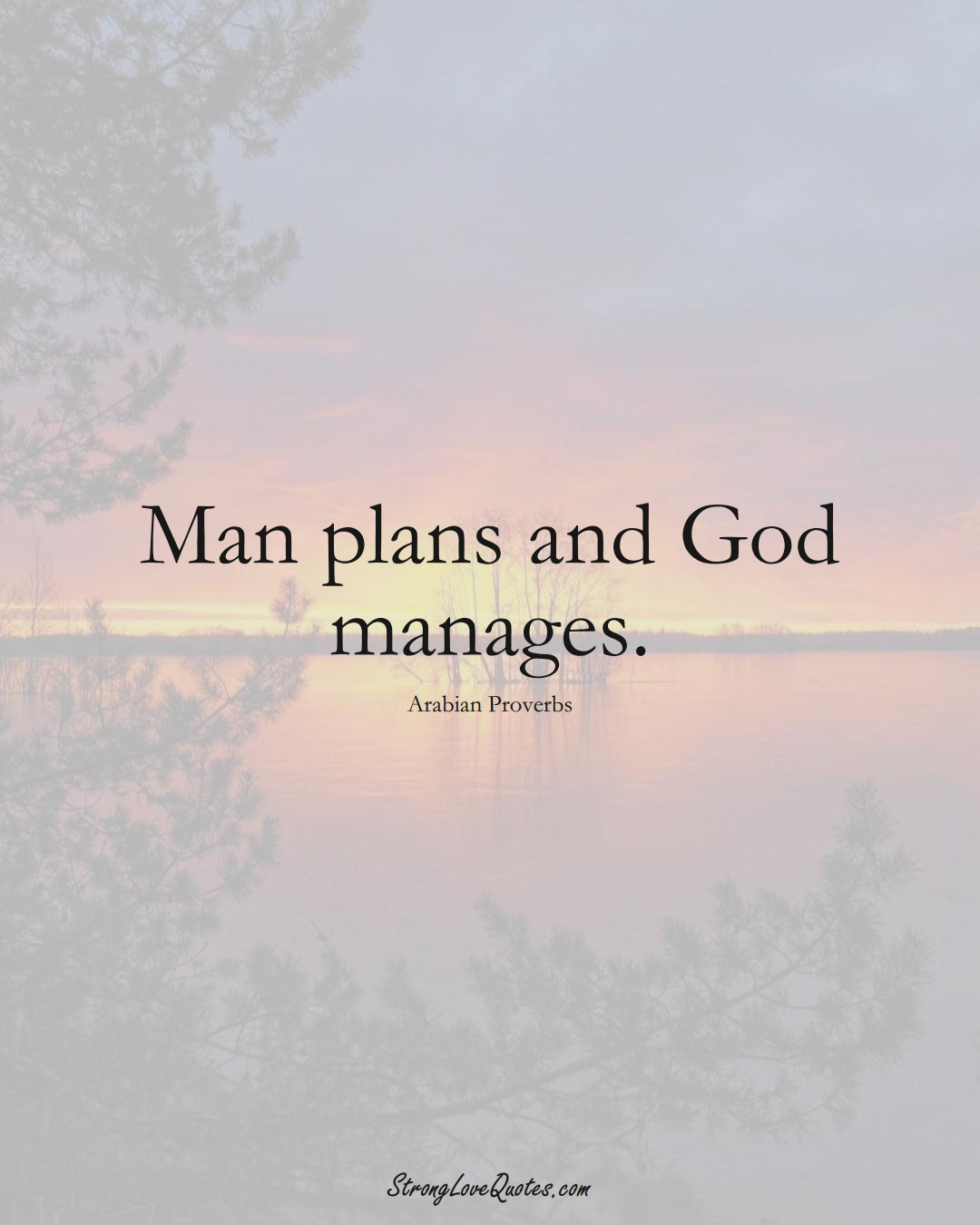 Man plans and God manages. (Arabian Sayings);  #aVarietyofCulturesSayings