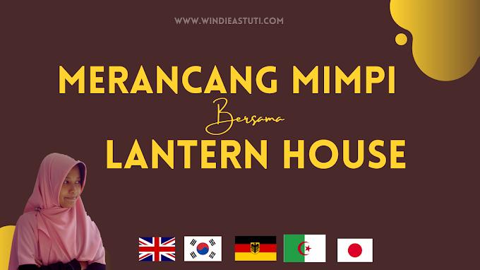 Merancang Mimpi Bersama Lantern House