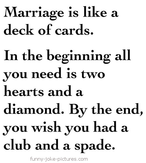 Marriage Is Like A Deck Of Cards Meme