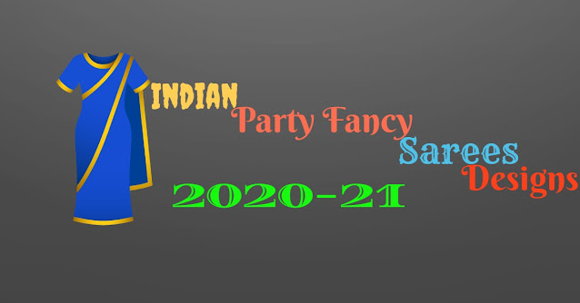 Indian Party Fancy Sarees Designs Here 2020-21
