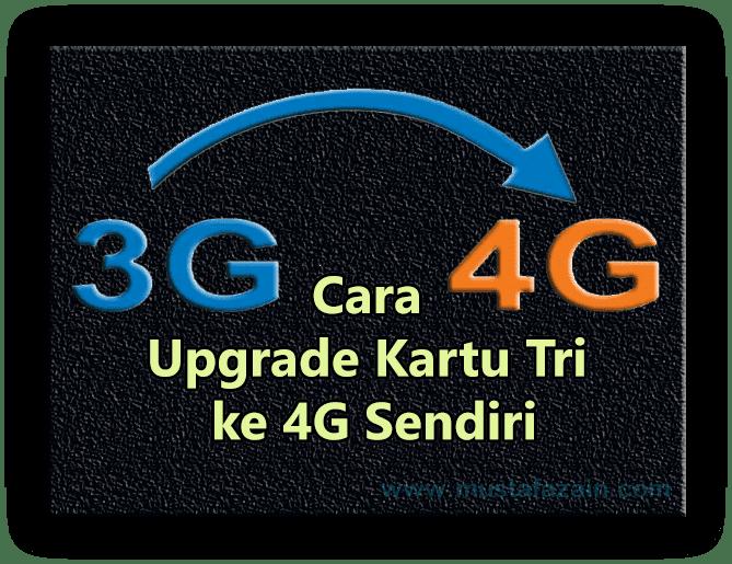 Cara Upgrade Kartu Tri ke 4G Sendiri