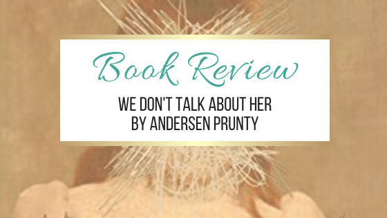 Book Review: We Don't Talk About Her by Andersen Prunty