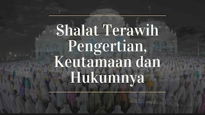 Shalat Tarawih  Pengertian, Keutamaan dan Hukumnya