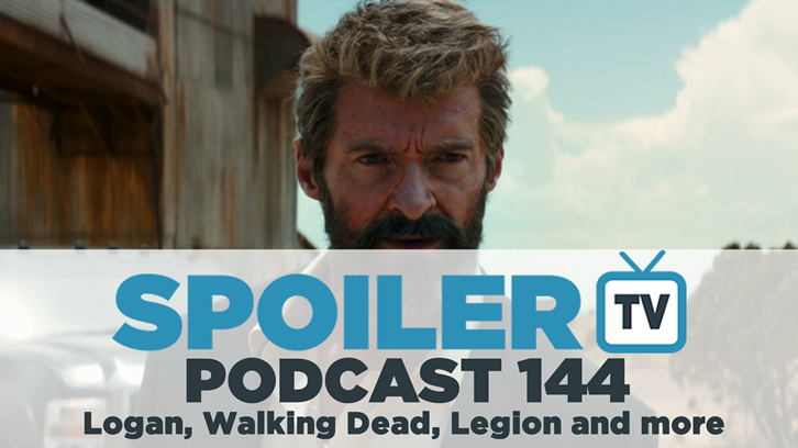STV Podcast 144 - Logan, Legion, Walking Dead and more