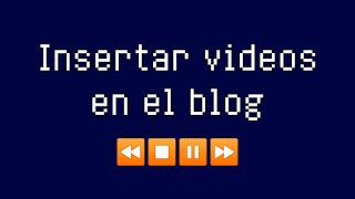 como insertar videos en mi blog