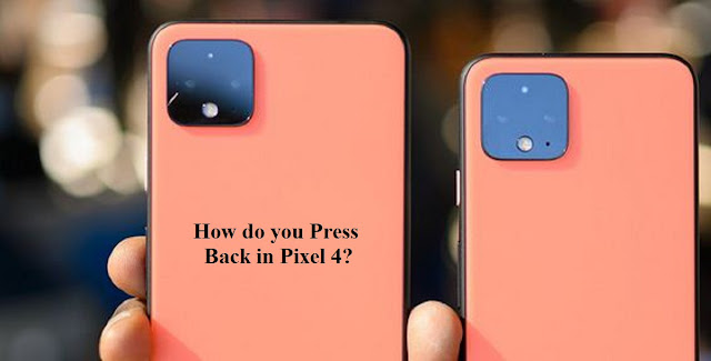 How do you press back in pixel 4?