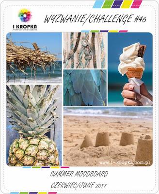 http://pracownia-i-kropka.blogspot.com/2017/06/wyzwanie-challenge-46-summer-moodboard.html