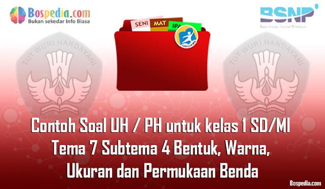 Contoh Soal UH / PH untuk kelas 1 SD/MI Tema 7 Subtema 4 Bentuk, Warna, Ukuran dan Permukaan Benda