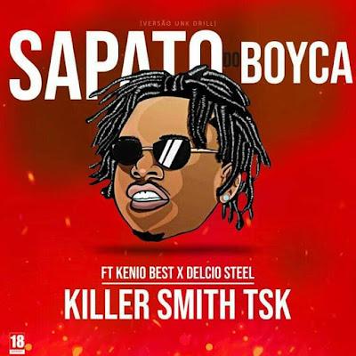 Killer Smith Tsk - Sapato do Boyca (feat. Kenio Best & Delcio Steel)