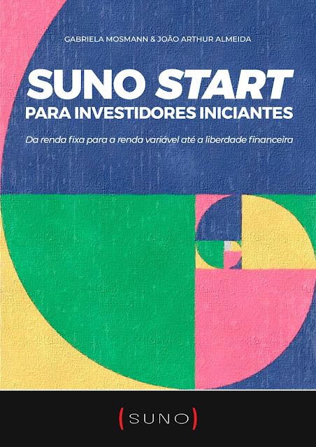 Suno Start para Investidores Iniciantes Da renda fixa para a renda variável até a liberdade financeira por Gabriela Mosmann & João Arthur Almeida