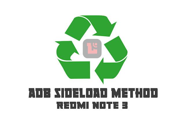 Mungkin sebagian dari kalian masih awam tentang istilah sideload ini bukan Cara install stock rom xiaomi redmi note 3 via adb sideload