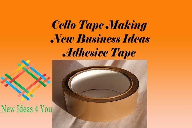 How to Start Cello Tape Business or Adhesive Tape Business Ideas making