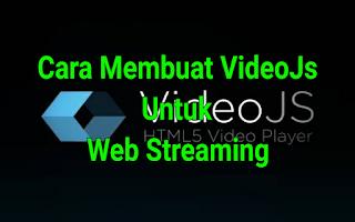 Web Streaming : Cara Membuat VideoJs untuk Web Streaming