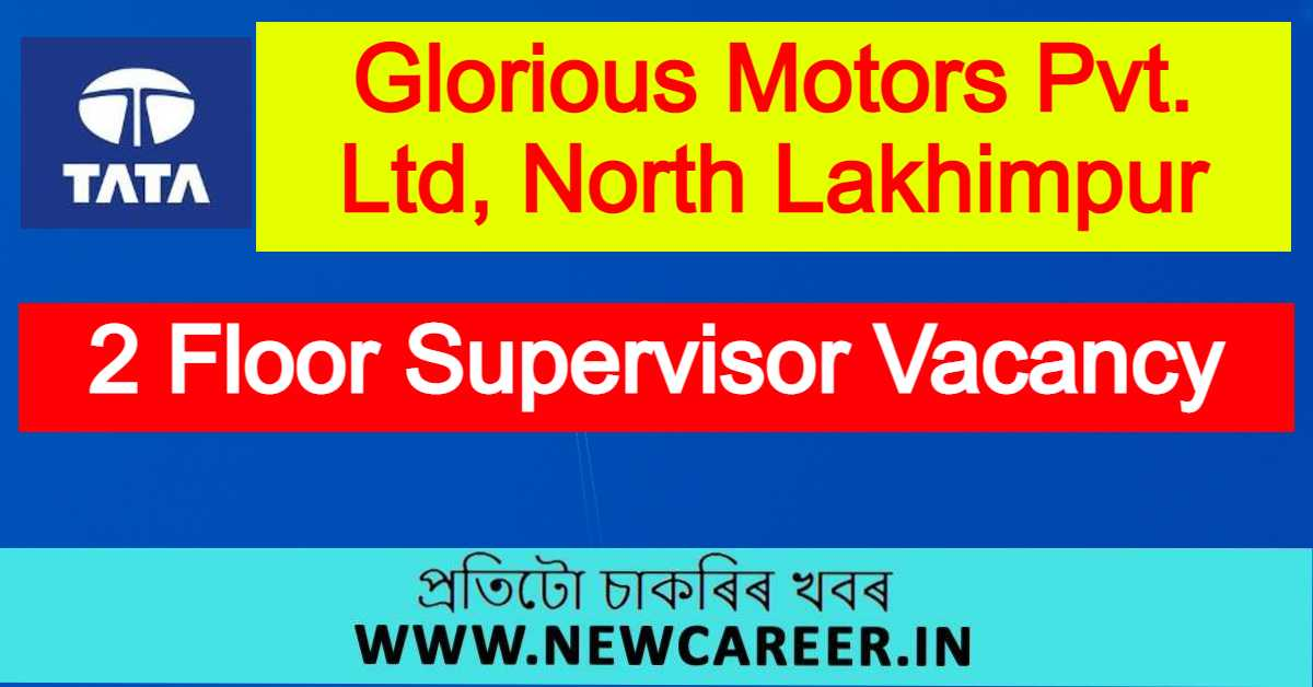 Glorious Motors Pvt. Ltd, North Lakhimpur Recruitment 2021 : Apply For 2 Floor Supervisor Vacancy
