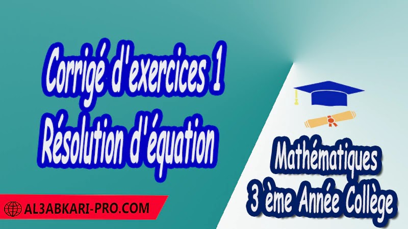 Corrigé d'exercices 1 Résolution d'équation - 3 ème Année Collège pdf Équations et inéquations Résolution d'équation Résolution d'un système d'équations Résolution d'équations à 1 inconnue Résolution d'équations à 2 inconnues Résolution de systèmes Mathématiques Maths Mathématiques de 3 ème Année Collège BIOF 3AC 3APIC Cours Résumé Exercices corrigés Devoirs corrigés Examens régionaux corrigés Fiches pédagogiques Contrôle corrigé Travaux dirigés td