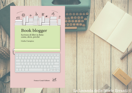 RECENSIONE | Book blogger. Scrivere di libri in rete: come, dove, perché di Giulia Ciarapica