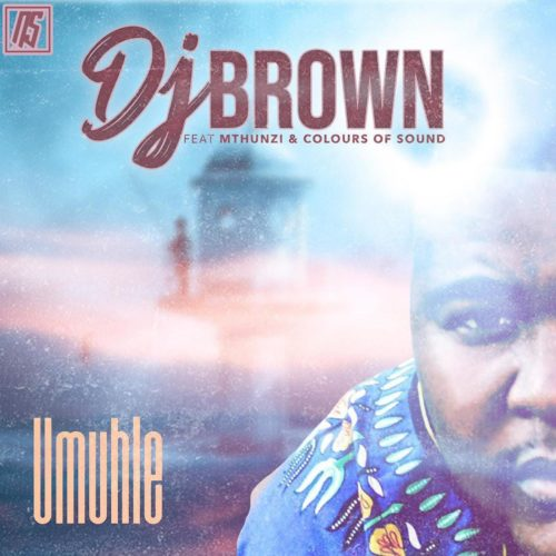 DOWNLOAD MP3: DJ Brown – Umuhle Ft. Mthunzi & Colours Of Sound #Arewapublisize