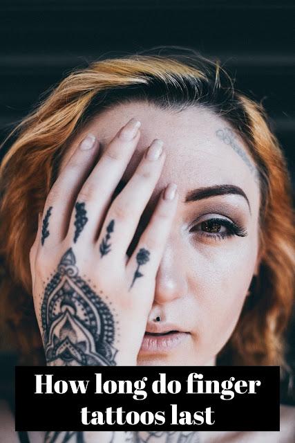 How long do finger tattoos last