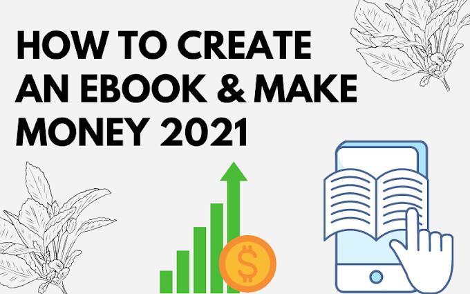 How to Create an eBook & Make Money 2021